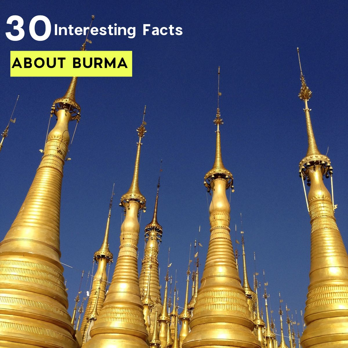30 Interesting Facts about Burma