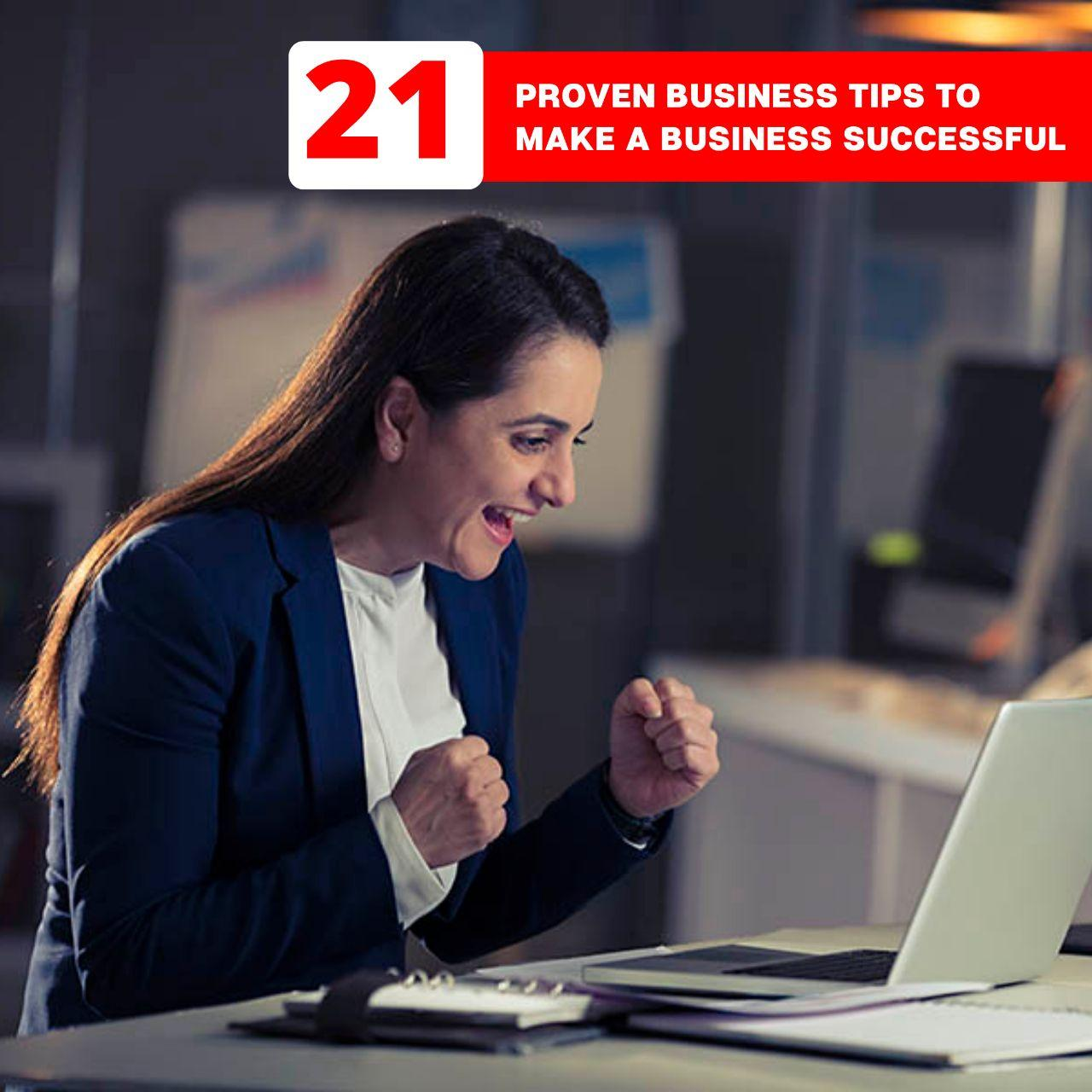 21 Proven Business Tips to Make a Business Successful