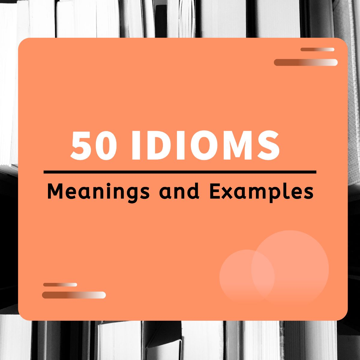 50 idioms and their meanings with Examples