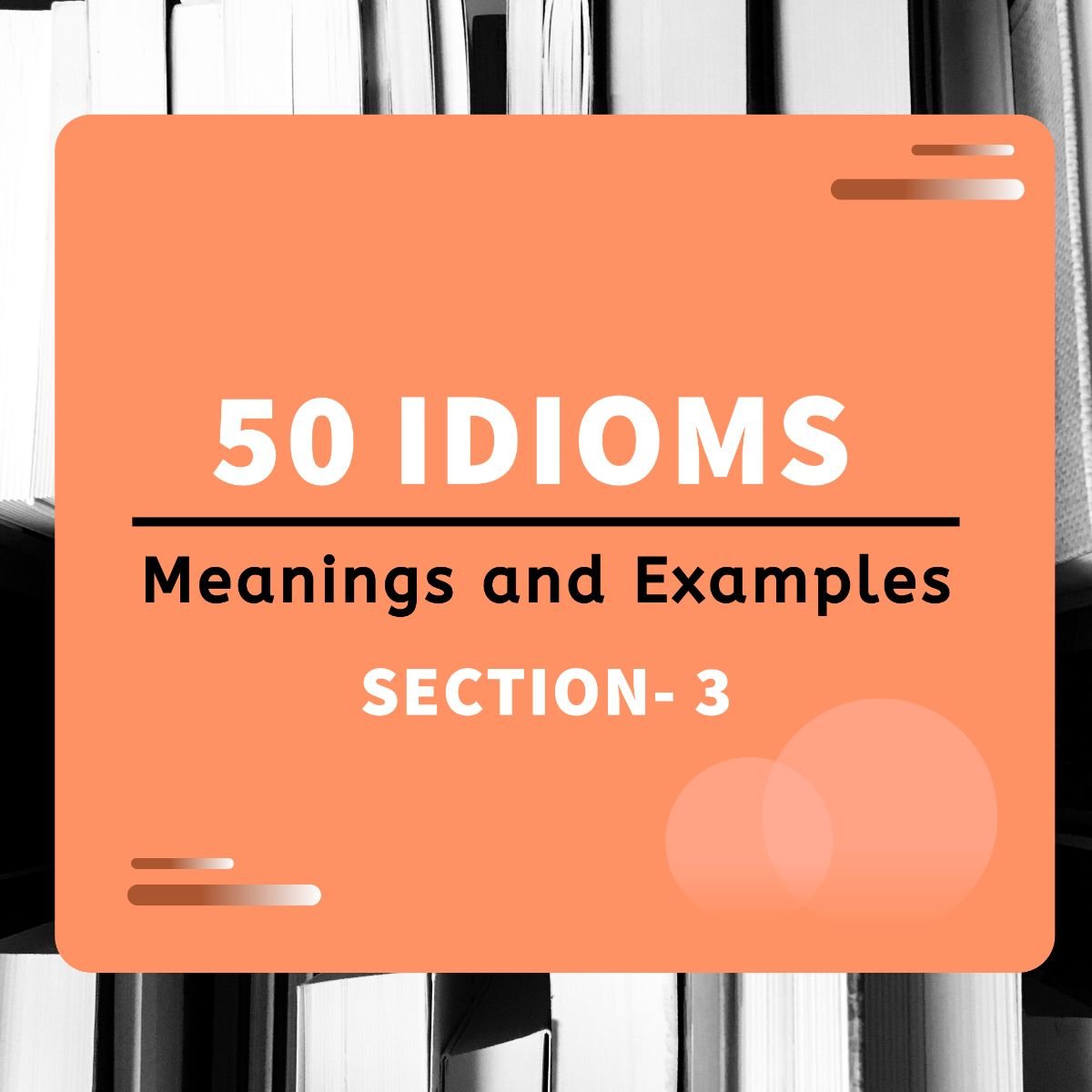 Idioms, meanings and their sentences - Section 3